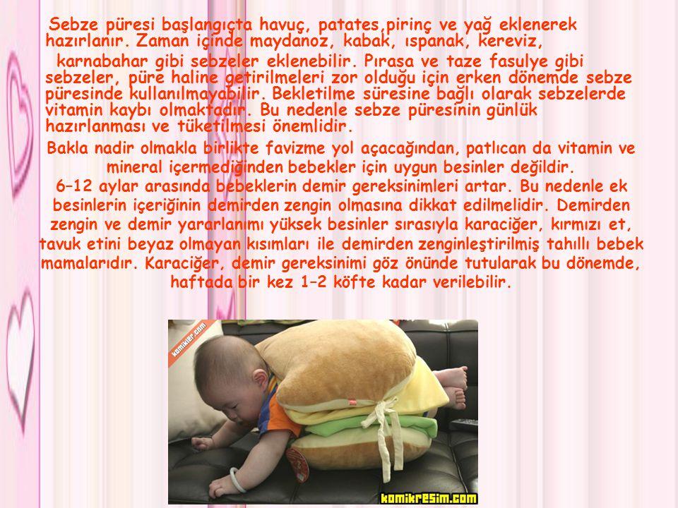 Bakla nadir olmakla birlikte favizme yol açacağından, patlıcan da vitamin ve mineral içermediğinden bebekler için uygun besinler değildir. 6–12 aylar
