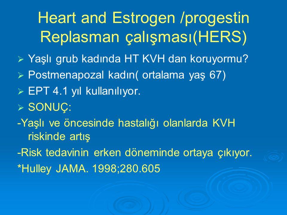 Heart and Estrogen /progestin Replasman çalışması(HERS)   Yaşlı grub kadında HT KVH dan koruyormu?   Postmenapozal kadın( ortalama yaş 67)   EPT