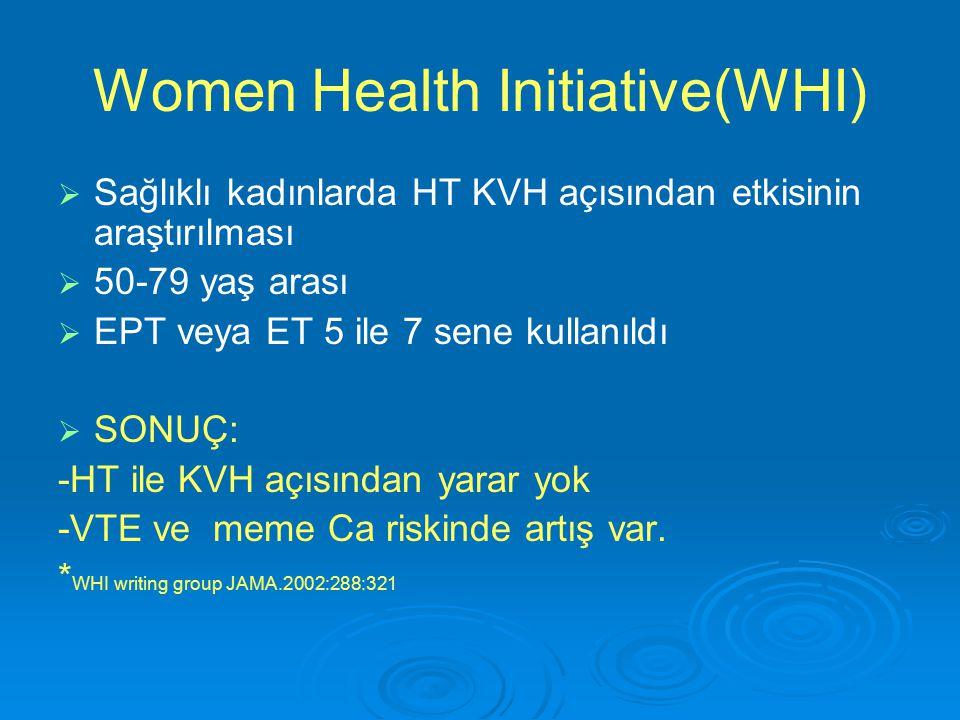 Women Health Initiative(WHI)   Sağlıklı kadınlarda HT KVH açısından etkisinin araştırılması   50-79 yaş arası   EPT veya ET 5 ile 7 sene kullanı