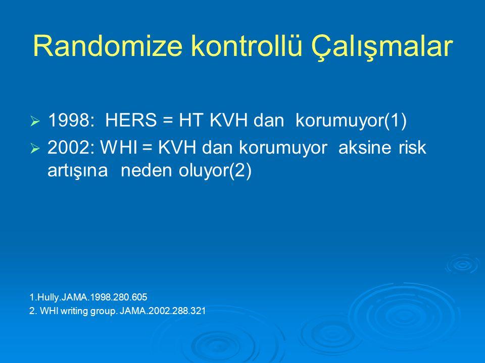 Randomize kontrollü Çalışmalar   1998: HERS = HT KVH dan korumuyor(1)   2002: WHI = KVH dan korumuyor aksine risk artışına neden oluyor(2) 1.Hully