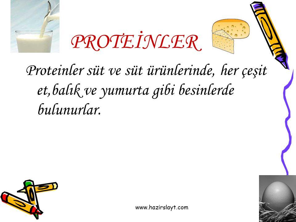 www.hazirslayt.com PROTEİNLER Proteinler süt ve süt ürünlerinde, her çeşit et,balık ve yumurta gibi besinlerde bulunurlar.
