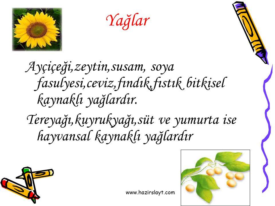 www.hazirslayt.com Yağlar Ayçiçeği,zeytin,susam, soya fasulyesi,ceviz,fındık,fıstık bitkisel kaynaklı yağlardır. Tereyağı,kuyrukyağı,süt ve yumurta is