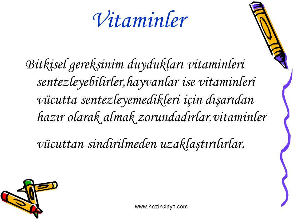 www.hazirslayt.com Vitaminler Bitkisel gereksinim duydukları vitaminleri sentezleyebilirler,hayvanlar ise vitaminleri vücutta sentezleyemedikleri için