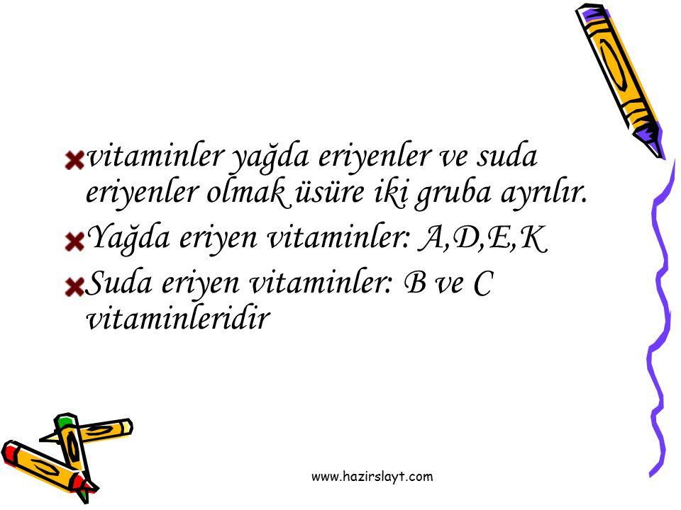www.hazirslayt.com vitaminler yağda eriyenler ve suda eriyenler olmak üsüre iki gruba ayrılır. Yağda eriyen vitaminler: A,D,E,K Suda eriyen vitaminler