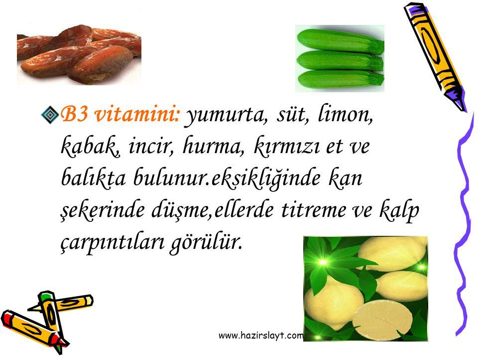 www.hazirslayt.com B3 vitamini: yumurta, süt, limon, kabak, incir, hurma, kırmızı et ve balıkta bulunur.eksikliğinde kan şekerinde düşme,ellerde titre