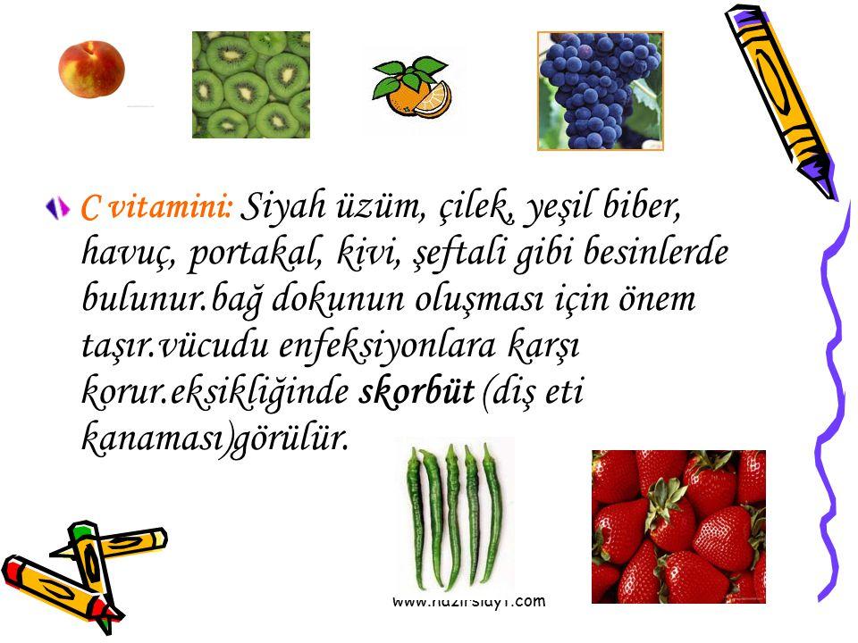 www.hazirslayt.com C vitamini: Siyah üzüm, çilek, yeşil biber, havuç, portakal, kivi, şeftali gibi besinlerde bulunur.bağ dokunun oluşması için önem t