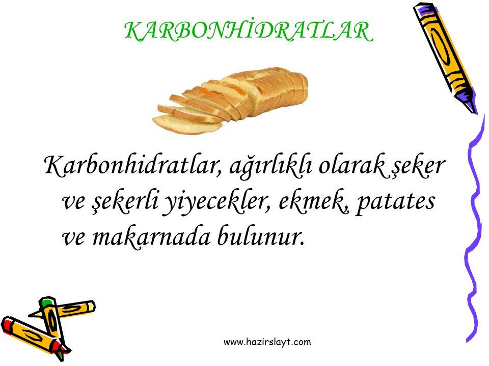 www.hazirslayt.com KARBONHİDRATLAR Karbonhidratlar, ağırlıklı olarak şeker ve şekerli yiyecekler, ekmek, patates ve makarnada bulunur.