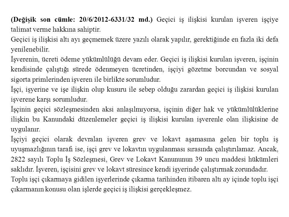(Değişik son cümle: 20/6/2012-6331/32 md.) Geçici iş ilişkisi kurulan işveren işçiye talimat verme hakkına sahiptir. Geçici iş ilişkisi altı ayı geçme