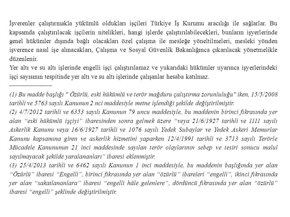 İşverenler çalıştırmakla yükümlü oldukları işçileri Türkiye İş Kurumu aracılığı ile sağlarlar. Bu kapsamda çalıştırılacak işçilerin nitelikleri, hangi