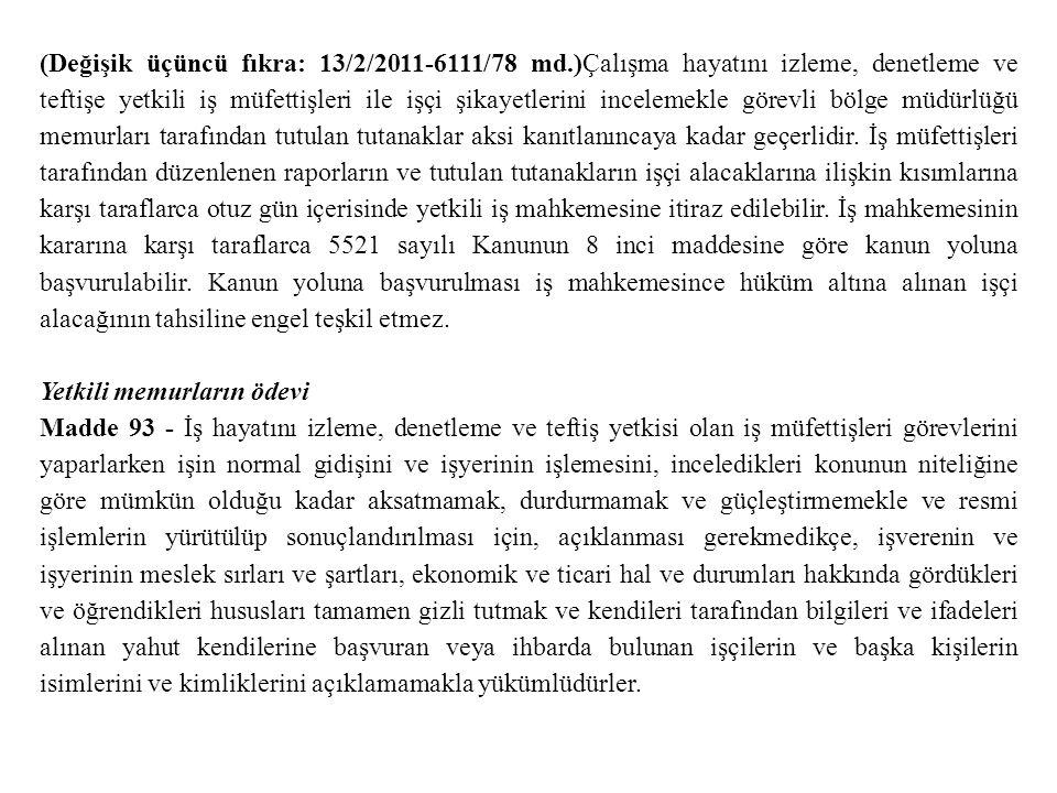 (Değişik üçüncü fıkra: 13/2/2011-6111/78 md.)Çalışma hayatını izleme, denetleme ve teftişe yetkili iş müfettişleri ile işçi şikayetlerini incelemekle