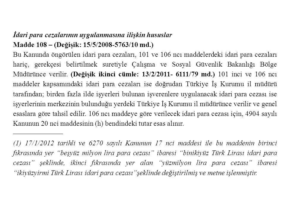 İdari para cezalarının uygulanmasına ilişkin hususlar Madde 108 – (Değişik: 15/5/2008-5763/10 md.) Bu Kanunda öngörülen idari para cezaları, 101 ve 10