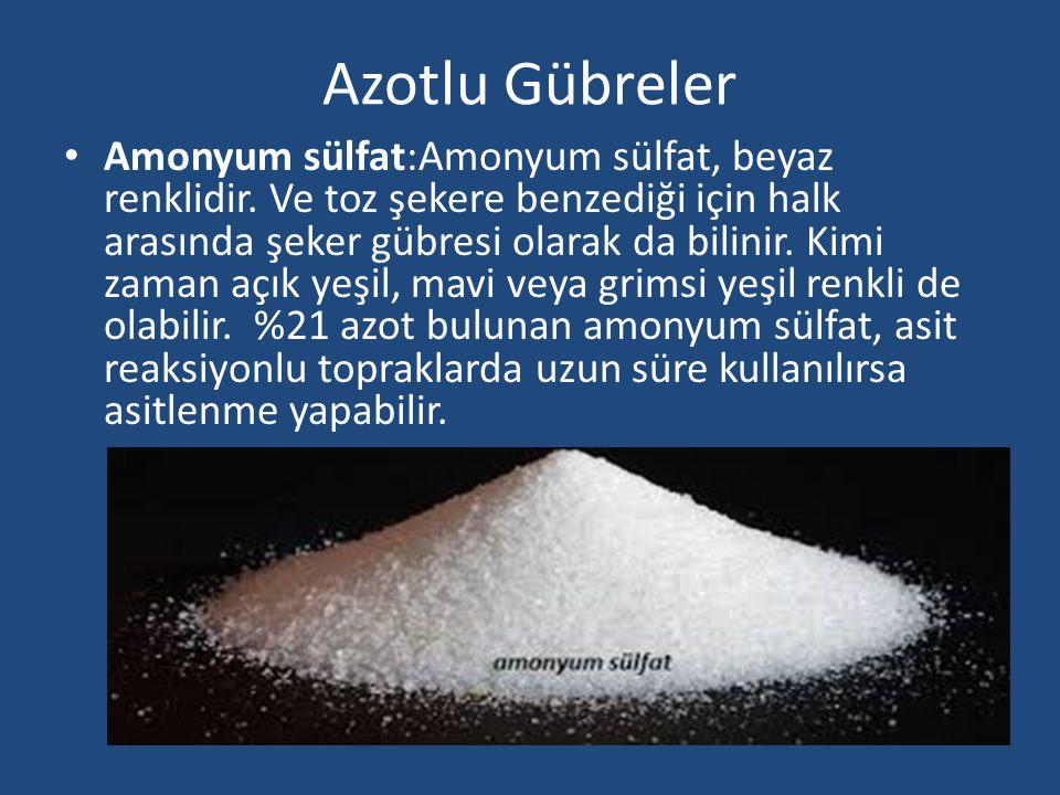 Azotlu Gübreler Amonyum sülfat:Amonyum sülfat, beyaz renklidir. Ve toz şekere benzediği için halk arasında şeker gübresi olarak da bilinir. Kimi zaman