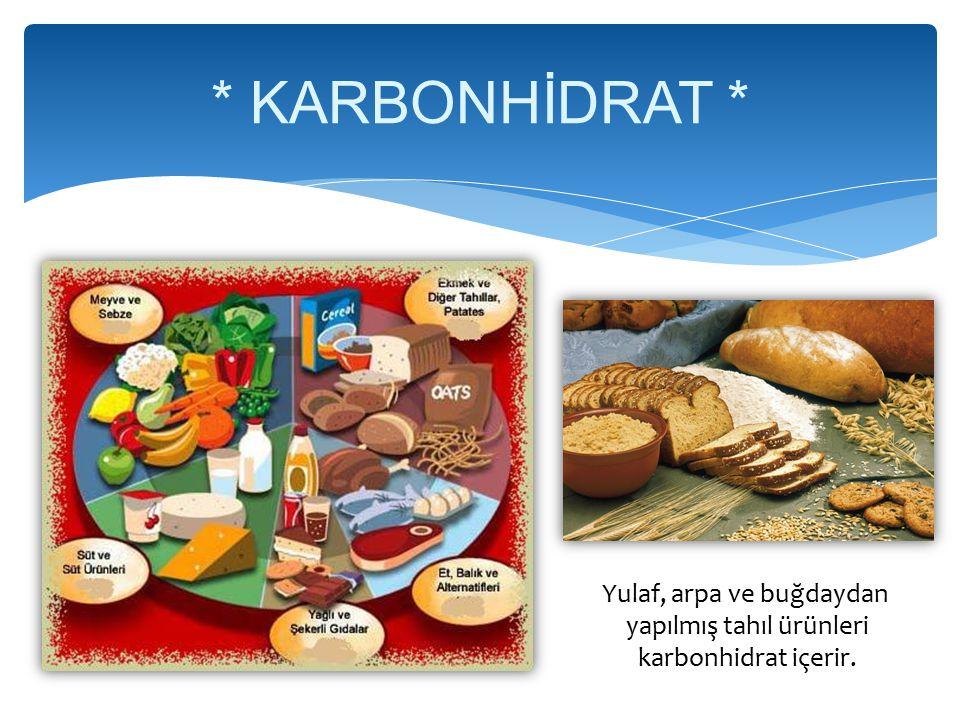 * KARBONHİDRAT * Yulaf, arpa ve buğdaydan yapılmış tahıl ürünleri karbonhidrat içerir.