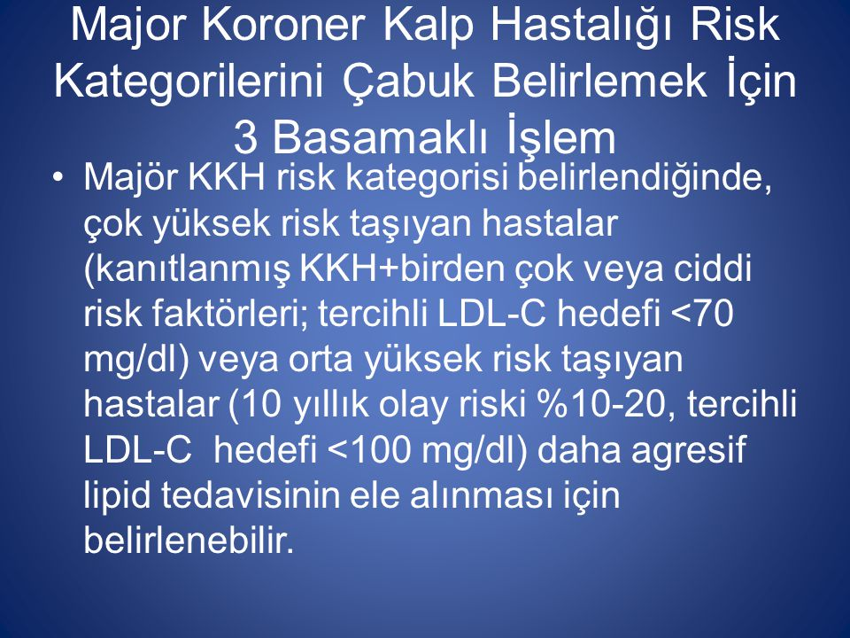 Major Koroner Kalp Hastalığı Risk Kategorilerini Çabuk Belirlemek İçin 3 Basamaklı İşlem Majör KKH risk kategorisi belirlendiğinde, çok yüksek risk ta