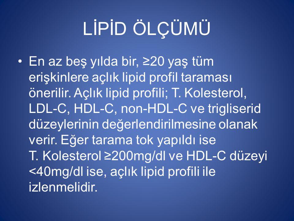 LİPİD ÖLÇÜMÜ En az beş yılda bir, ≥20 yaş tüm erişkinlere açlık lipid profil taraması önerilir. Açlık lipid profili; T. Kolesterol, LDL-C, HDL-C, non-