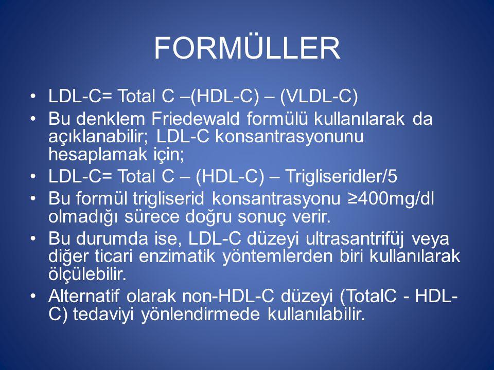 FORMÜLLER LDL-C= Total C –(HDL-C) – (VLDL-C) Bu denklem Friedewald formülü kullanılarak da açıklanabilir; LDL-C konsantrasyonunu hesaplamak için; LDL-