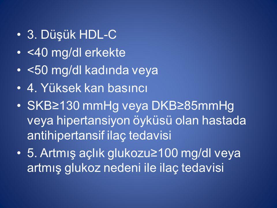 3. Düşük HDL-C <40 mg/dl erkekte <50 mg/dl kadında veya 4. Yüksek kan basıncı SKB≥130 mmHg veya DKB≥85mmHg veya hipertansiyon öyküsü olan hastada anti