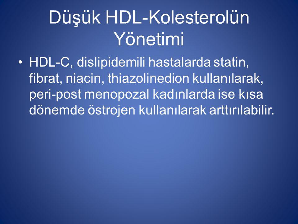 Düşük HDL-Kolesterolün Yönetimi HDL-C, dislipidemili hastalarda statin, fibrat, niacin, thiazolinedion kullanılarak, peri-post menopozal kadınlarda is