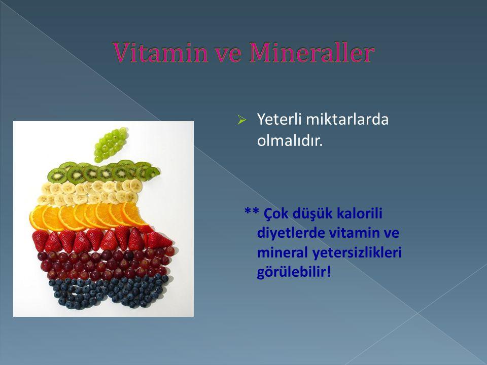  Yeterli miktarlarda olmalıdır. ** Çok düşük kalorili diyetlerde vitamin ve mineral yetersizlikleri görülebilir!