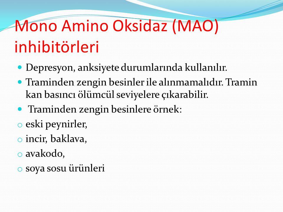 Mono Amino Oksidaz (MAO) inhibitörleri Depresyon, anksiyete durumlarında kullanılır. Traminden zengin besinler ile alınmamalıdır. Tramin kan basıncı ö