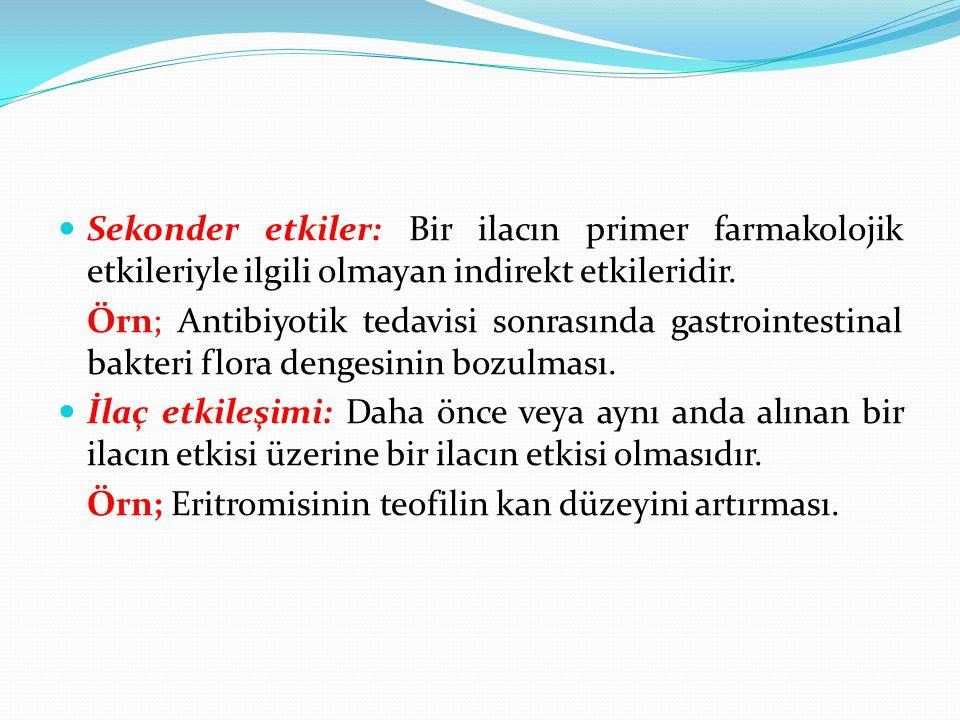 Sekonder etkiler: Bir ilacın primer farmakolojik etkileriyle ilgili olmayan indirekt etkileridir. Örn; Antibiyotik tedavisi sonrasında gastrointestina