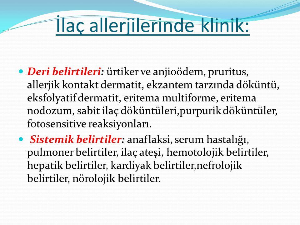 İlaç allerjilerinde klinik: Deri belirtileri: ürtiker ve anjioödem, pruritus, allerjik kontakt dermatit, ekzantem tarzında döküntü, eksfolyatif dermat