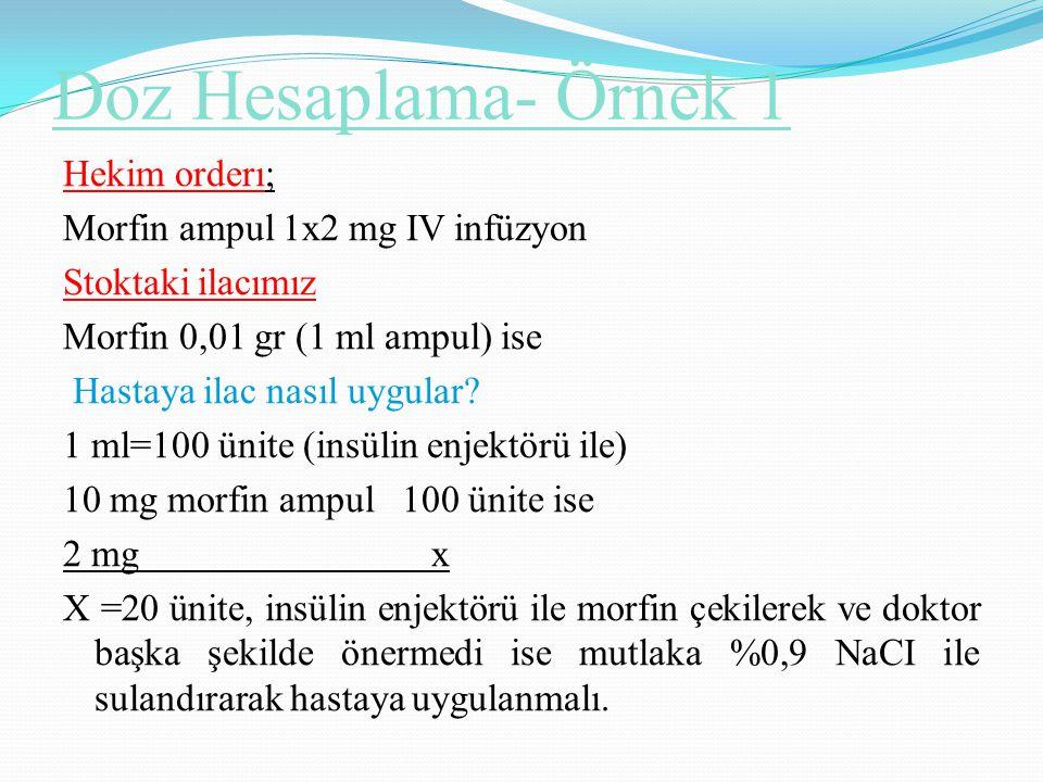 Doz Hesaplama- Örnek 1 Hekim orderı; Morfin ampul 1x2 mg IV infüzyon Stoktaki ilacımız Morfin 0,01 gr (1 ml ampul) ise Hastaya ilac nasıl uygular? 1 m