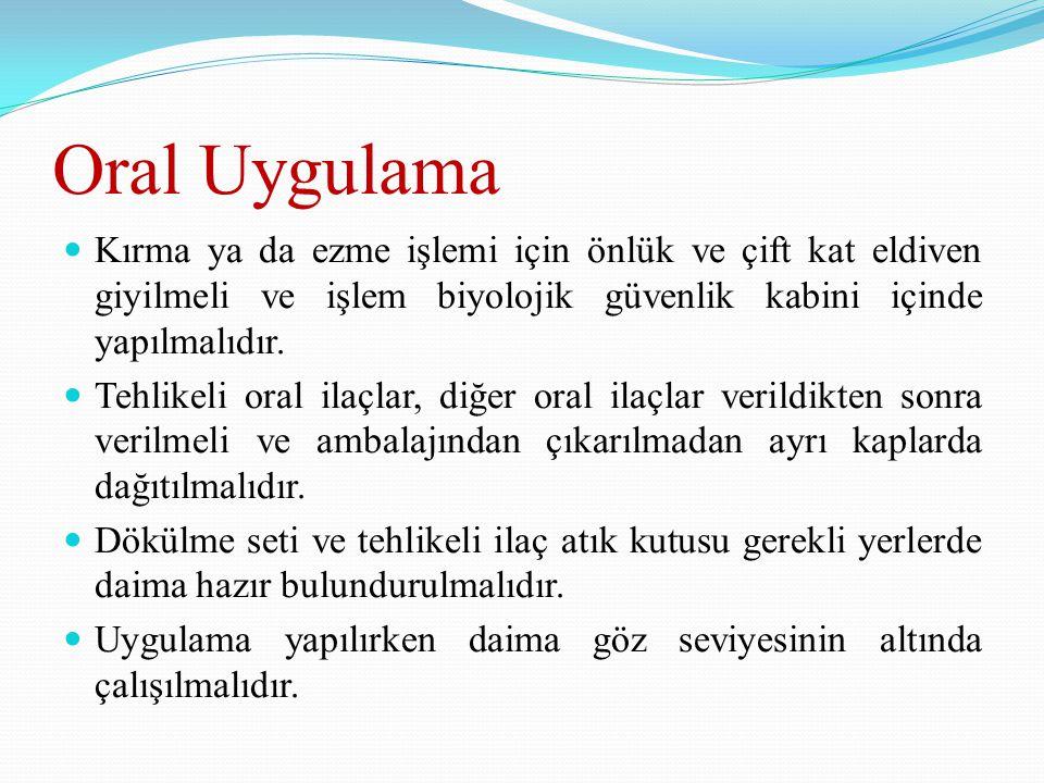 Oral Uygulama Kırma ya da ezme işlemi için önlük ve çift kat eldiven giyilmeli ve işlem biyolojik güvenlik kabini içinde yapılmalıdır. Tehlikeli oral