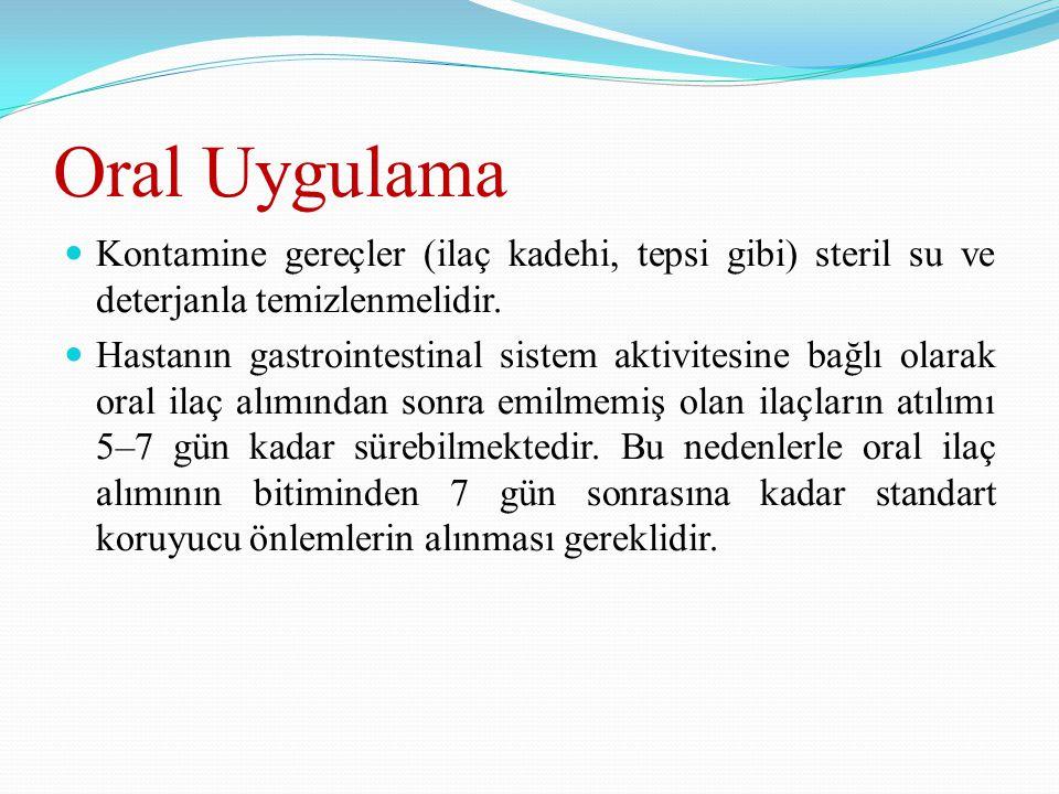 Oral Uygulama Kontamine gereçler (ilaç kadehi, tepsi gibi) steril su ve deterjanla temizlenmelidir.
