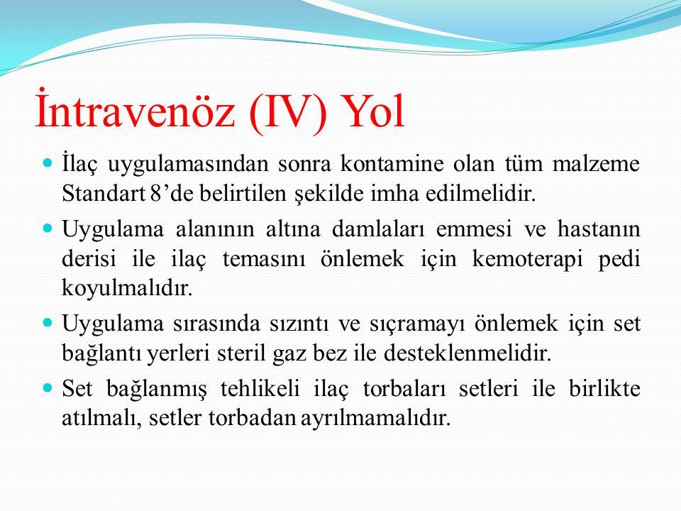 İntravenöz (IV) Yol İlaç uygulamasından sonra kontamine olan tüm malzeme Standart 8'de belirtilen şekilde imha edilmelidir. Uygulama alanının altına d