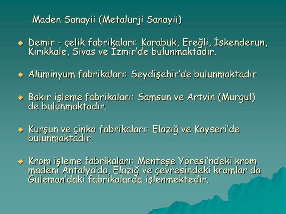 Maden Sanayii (Metalurji Sanayii) Maden Sanayii (Metalurji Sanayii)  Demir - çelik fabrikaları: Karabük, Ereğli, İskenderun, Kırıkkale, Sivas ve İzmir'de bulunmaktadır.