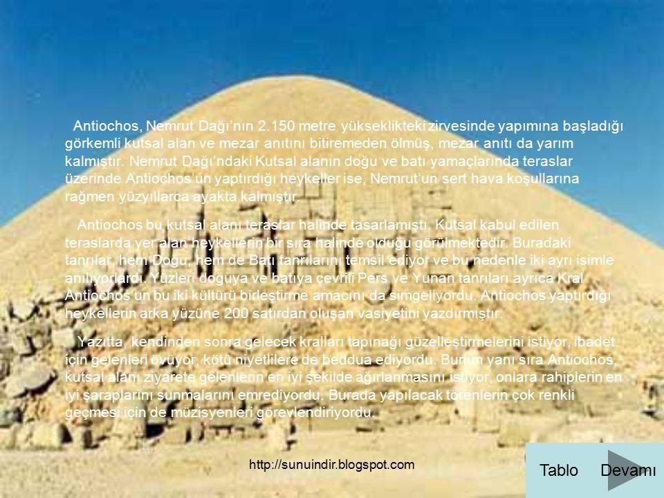 http://sunuindir.blogspot.com Antiochos, Nemrut Dağı'nın 2.150 metre yükseklikteki zirvesinde yapımına başladığı görkemli kutsal alan ve mezar anıtını