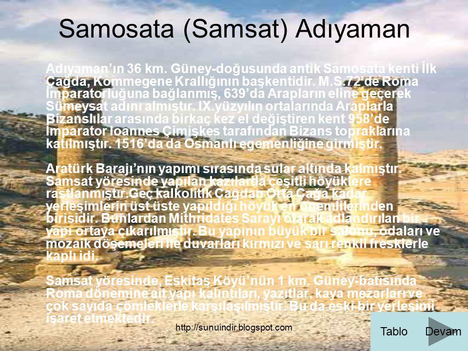 http://sunuindir.blogspot.com Samosata (Samsat) Adıyaman Adıyaman'ın 36 km. Güney-doğusunda antik Samosata kenti İlk Çağda, Kommegene Krallığının başk