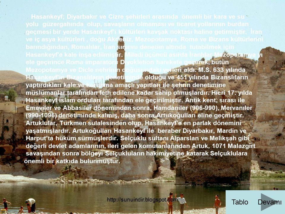 http://sunuindir.blogspot.com Hasankeyf; Diyarbakır ve Cizre şehirleri arasında önemli bir kara ve su yolu güzergahında olup, savaşların olmaması ve t