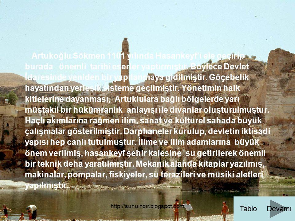 http://sunuindir.blogspot.com Artukoğlu Sökmen 1101 yılında Hasankeyf'i ele geçirip burada önemli tarihi eserler yaptırmıştır. Böylece Devlet İdaresin