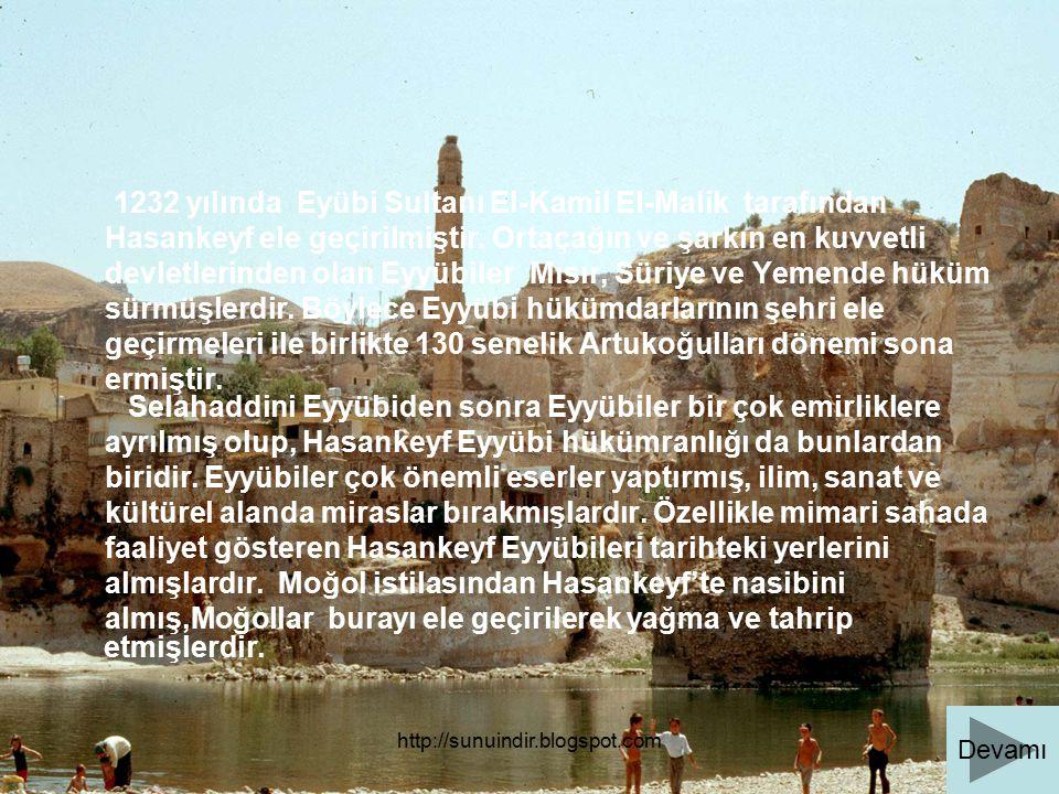 http://sunuindir.blogspot.com 1232 yılında Eyübi Sultanı El-Kamil El-Malik tarafından Hasankeyf ele geçirilmiştir. Ortaçağın ve şarkın en kuvvetli dev