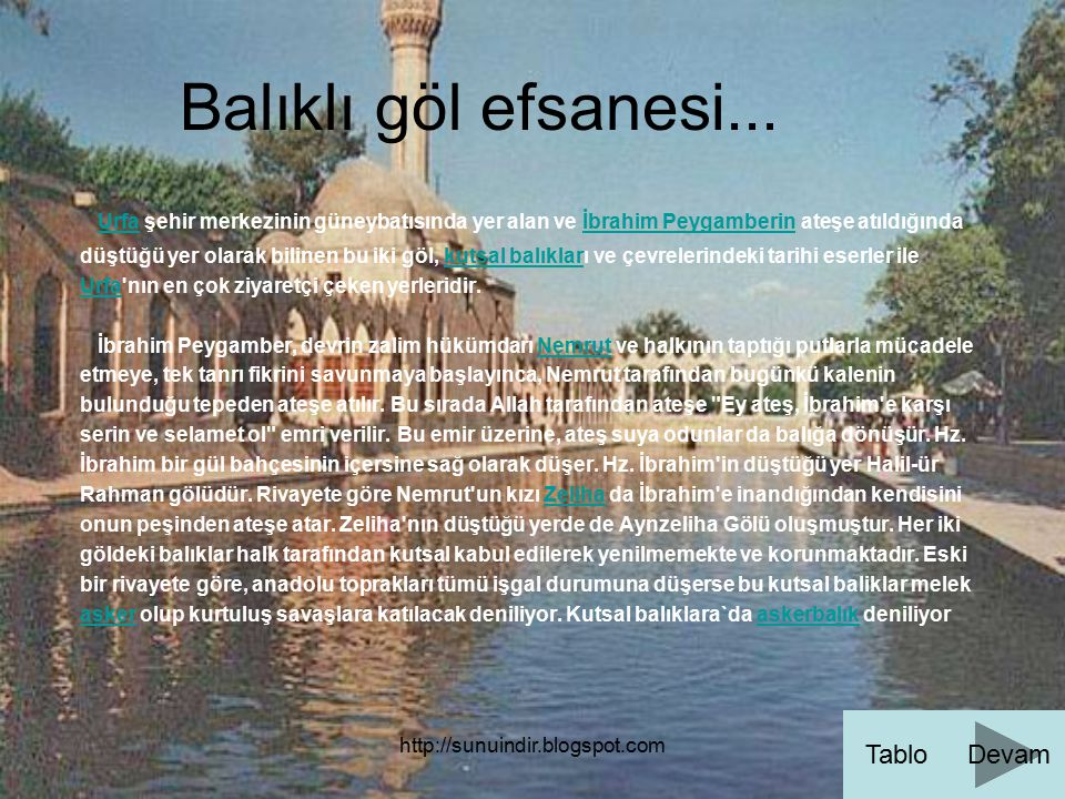 http://sunuindir.blogspot.com Balıklı göl efsanesi... Urfa şehir merkezinin güneybatısında yer alan ve İbrahim Peygamberin ateşe atıldığında Urfaİbrah