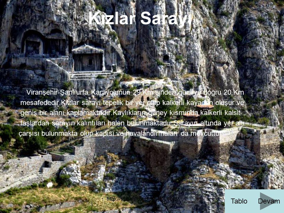 http://sunuindir.blogspot.com Kızlar Sarayı Viranşehir-Şanlıurfa Karayolunun 29.Km.sinden güneye doğru 20 Km mesafededir.Kızlar sarayı tepelik bir yer