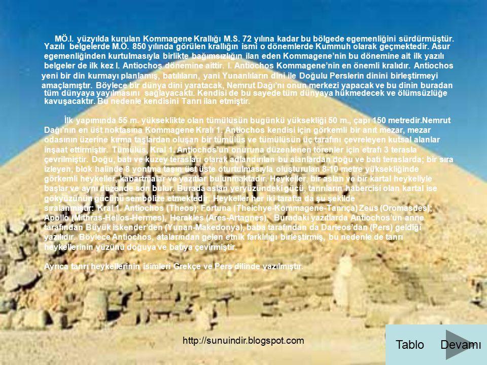 http://sunuindir.blogspot.com Antiochos, Nemrut Dağı'nın 2.150 metre yükseklikteki zirvesinde yapımına başladığı görkemli kutsal alan ve mezar anıtını bitiremeden ölmüş, mezar anıtı da yarım kalmıştır.