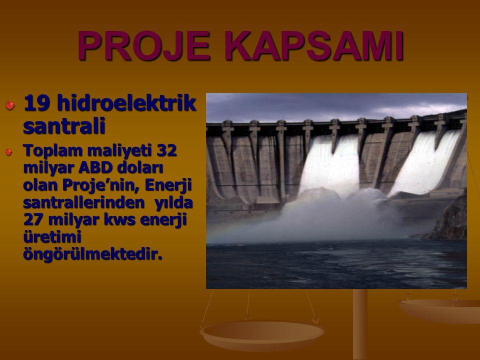 PROJE KAPSAMI 19 hidroelektrik santrali Toplam maliyeti 32 milyar ABD doları olan Proje'nin, Enerji santrallerinden yılda 27 milyar kws enerji üretimi