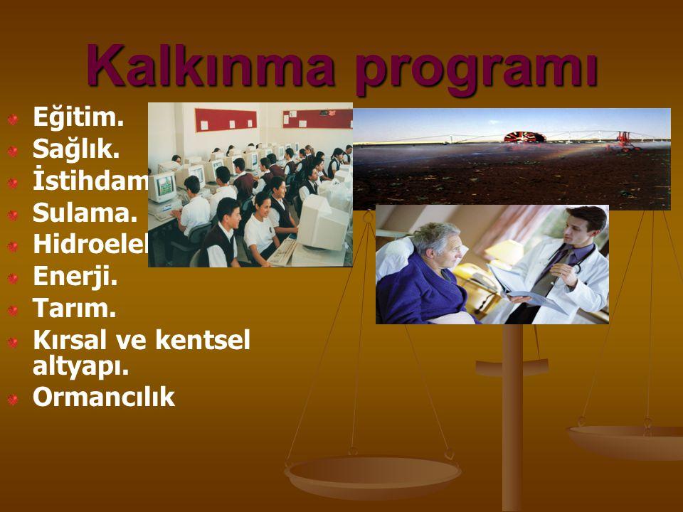 Kalkınma programı Eğitim. Sağlık. İstihdam Sulama. Hidroelektrik Enerji. Tarım. Kırsal ve kentsel altyapı. Ormancılık