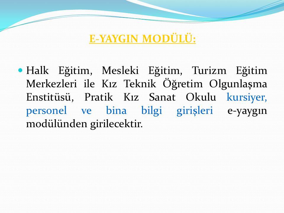 E-YAYGIN MODÜLÜ: Halk Eğitim, Mesleki Eğitim, Turizm Eğitim Merkezleri ile Kız Teknik Öğretim Olgunlaşma Enstitüsü, Pratik Kız Sanat Okulu kursiyer, p