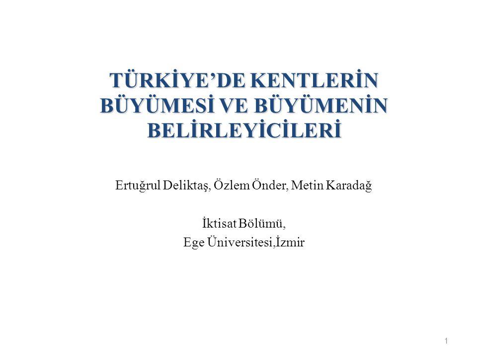 TÜRKİYE'DE KENTLERİN BÜYÜMESİ VE BÜYÜMENİN BELİRLEYİCİLERİ Ertuğrul Deliktaş, Özlem Önder, Metin Karadağ İktisat Bölümü, Ege Üniversitesi,İzmir 1