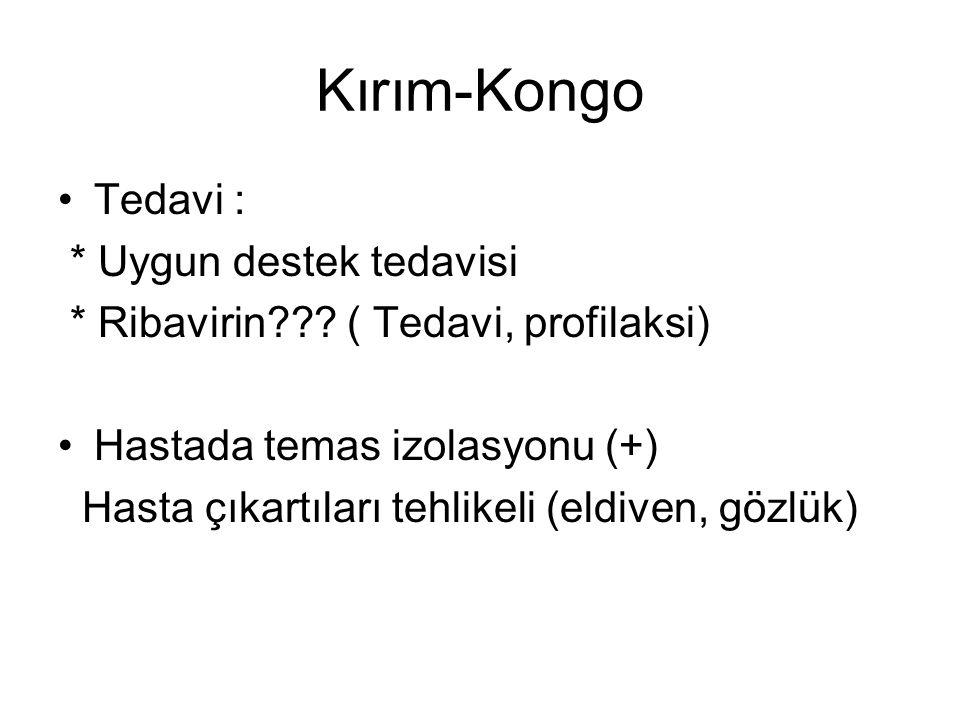 Kırım-Kongo Tedavi : * Uygun destek tedavisi * Ribavirin??? ( Tedavi, profilaksi) Hastada temas izolasyonu (+) Hasta çıkartıları tehlikeli (eldiven, g