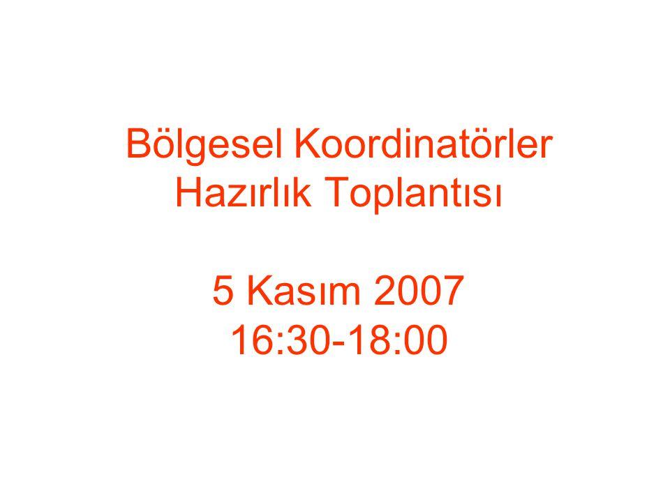 Bölgesel Koordinatörler Hazırlık Toplantısı 5 Kasım 2007 16:30-18:00