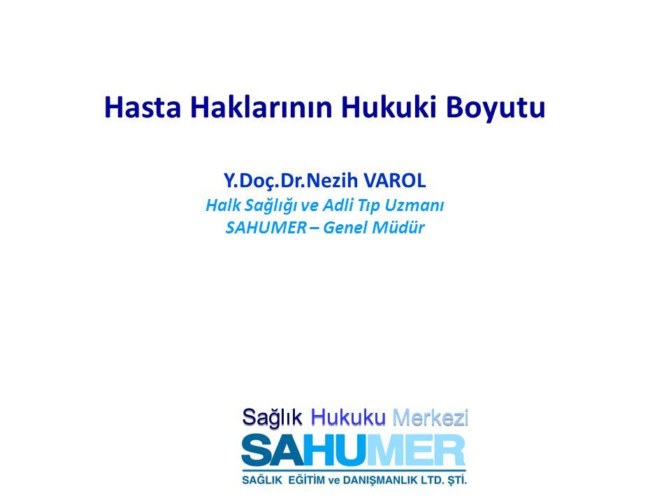 Hasta Haklarının Hukuki Boyutu Y.Doç.Dr.Nezih VAROL Halk Sağlığı ve Adli Tıp Uzmanı SAHUMER – Genel Müdür Sağlık Hukuku Merkezi