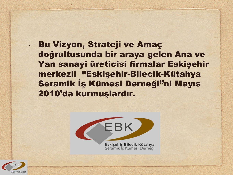 """Bu Vizyon, Strateji ve Amaç doğrultusunda bir araya gelen Ana ve Yan sanayi üreticisi firmalar Eskişehir merkezli """"Eskişehir-Bilecik-Kütahya Seramik İ"""