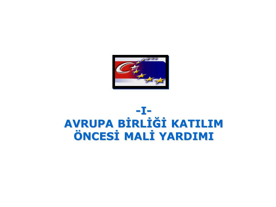 -I- AVRUPA BİRLİĞİ KATILIM ÖNCESİ MALİ YARDIMI
