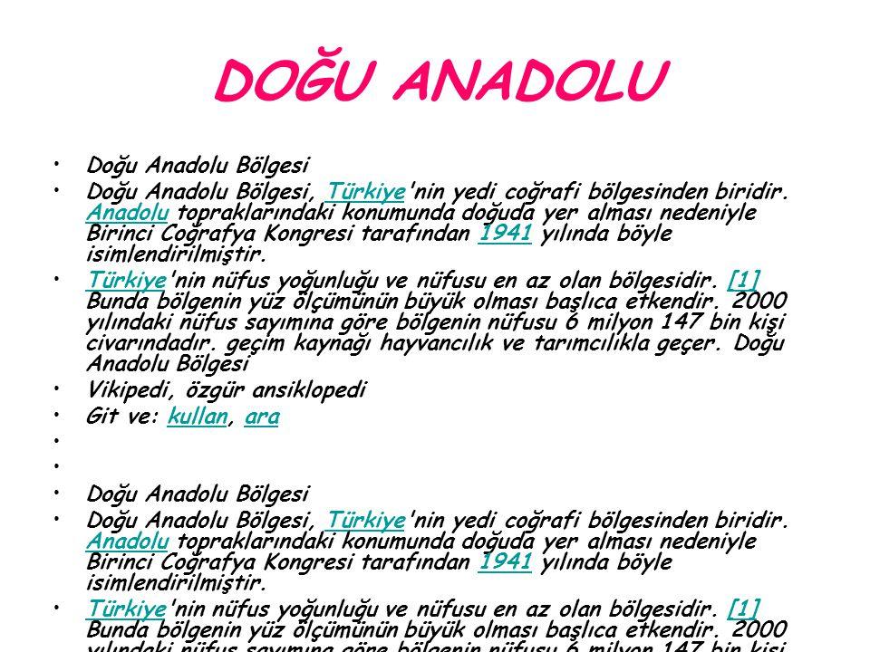 DOĞU ANADOLU Doğu Anadolu Bölgesi Doğu Anadolu Bölgesi, Türkiye'nin yedi coğrafi bölgesinden biridir. Anadolu topraklarındaki konumunda doğuda yer alm