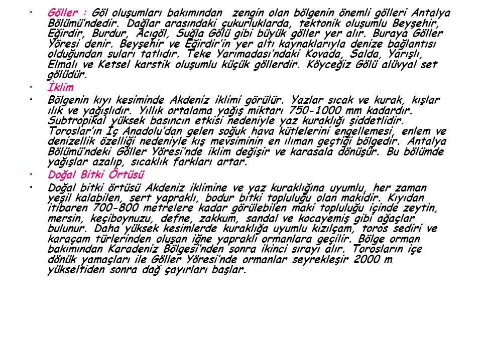 Göller : Göl oluşumları bakımından zengin olan bölgenin önemli gölleri Antalya Bölümü'ndedir. Dağlar arasındaki çukurluklarda, tektonik oluşumlu Beyşe